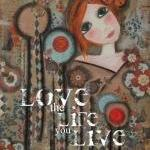 Love the LIFE you LIVE 5x7 ART card print