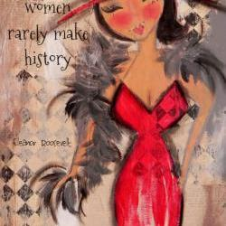 Well behaved WOMEN rarely make HISTORY 5x7 art card  RED HOT